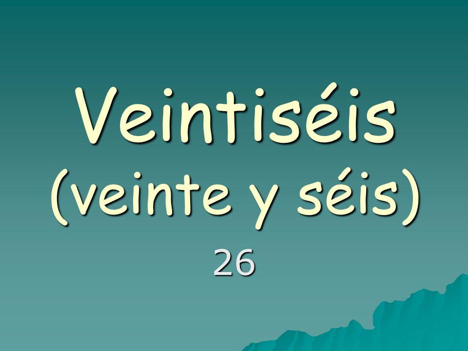 Veintiséis (veinte y séis) 26
