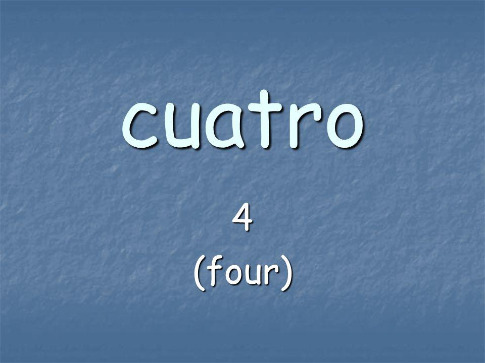 cuatro 4 (four)