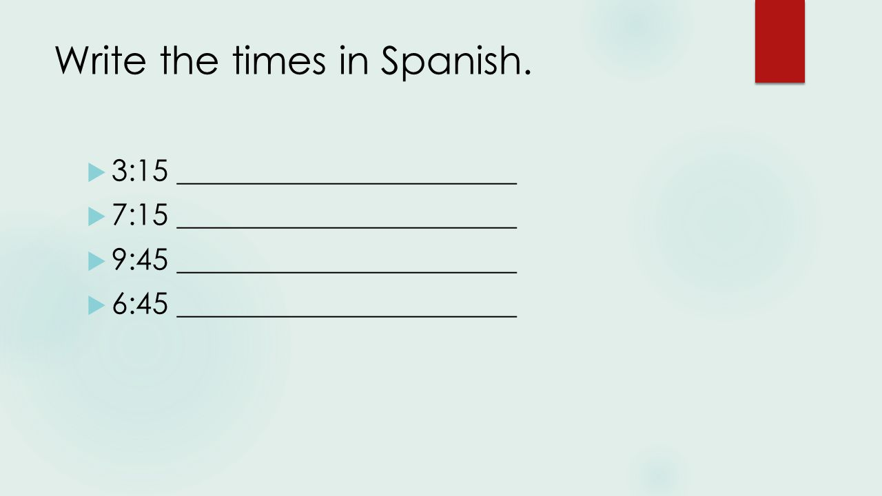 Write the times in Spanish.
