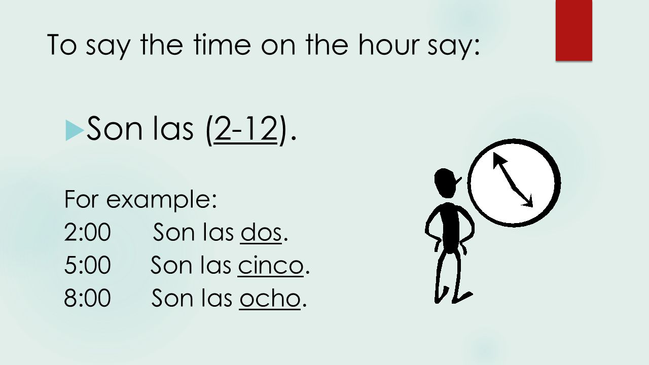 To say the time on the hour say:  Son las (2-12).