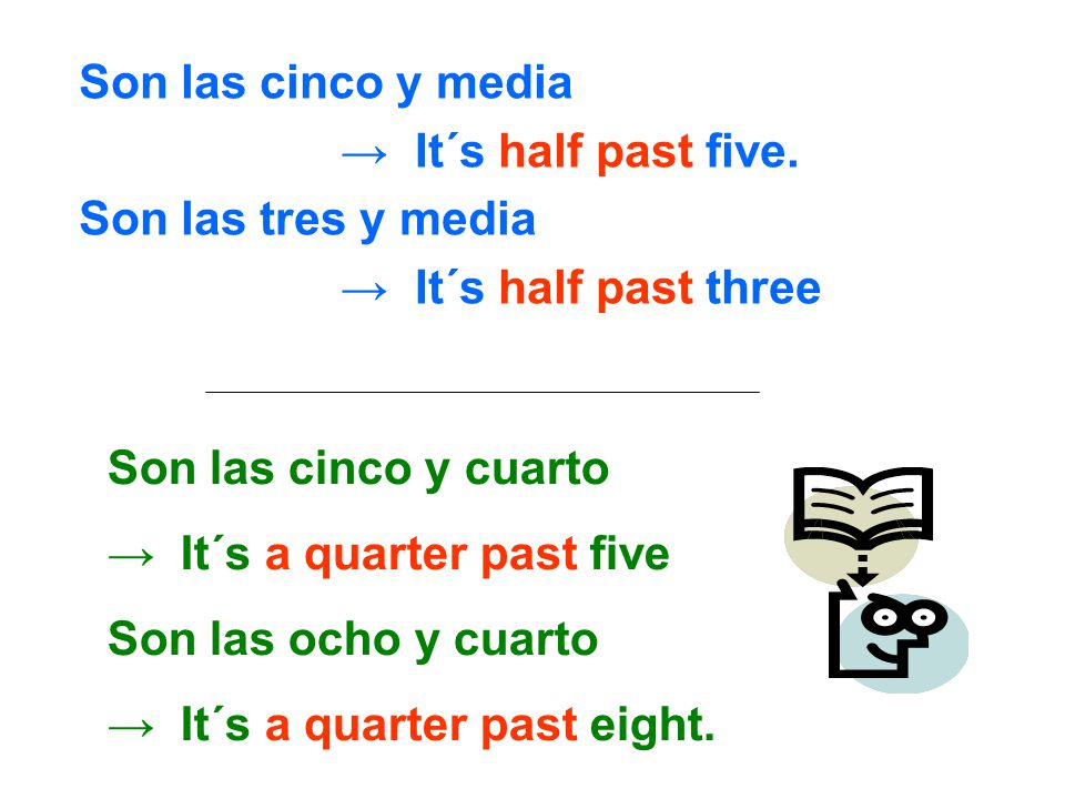 Son las cinco y media → It´s half past five.
