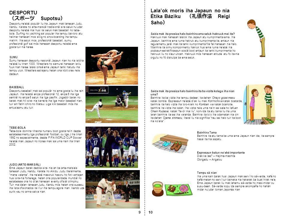 DESPORTU (スポーツ Supotsu ) Desportu ne'ebé populár liu iha Japaun mak tanesan Judu, Kendu, Karate no arte-marsiál tradisionál sira seluk nu'udar desport