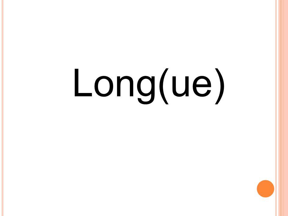 Long(ue)