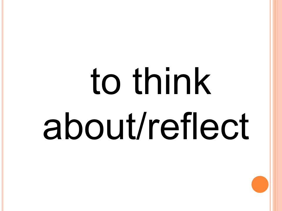 to think about/reflect