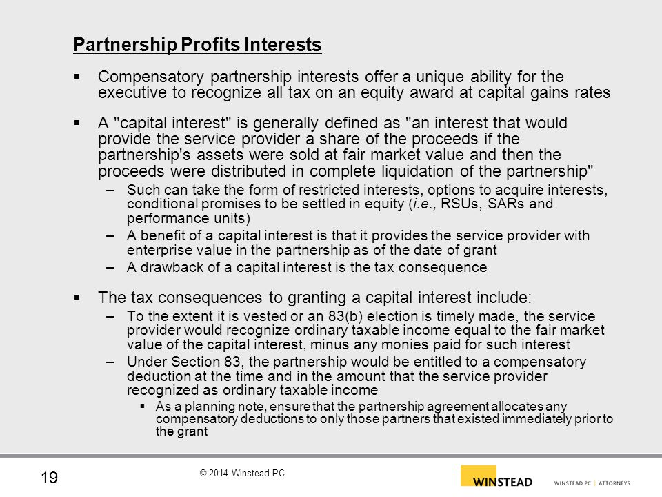 © 2014 Winstead PC Partnership Profits Interests (cont.)  A profits interest is generally defined as an interest other than a capital interest.