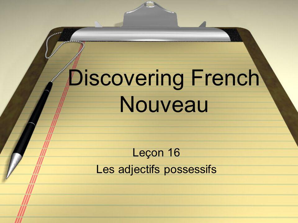 Discovering French Nouveau Leçon 16 Les adjectifs possessifs