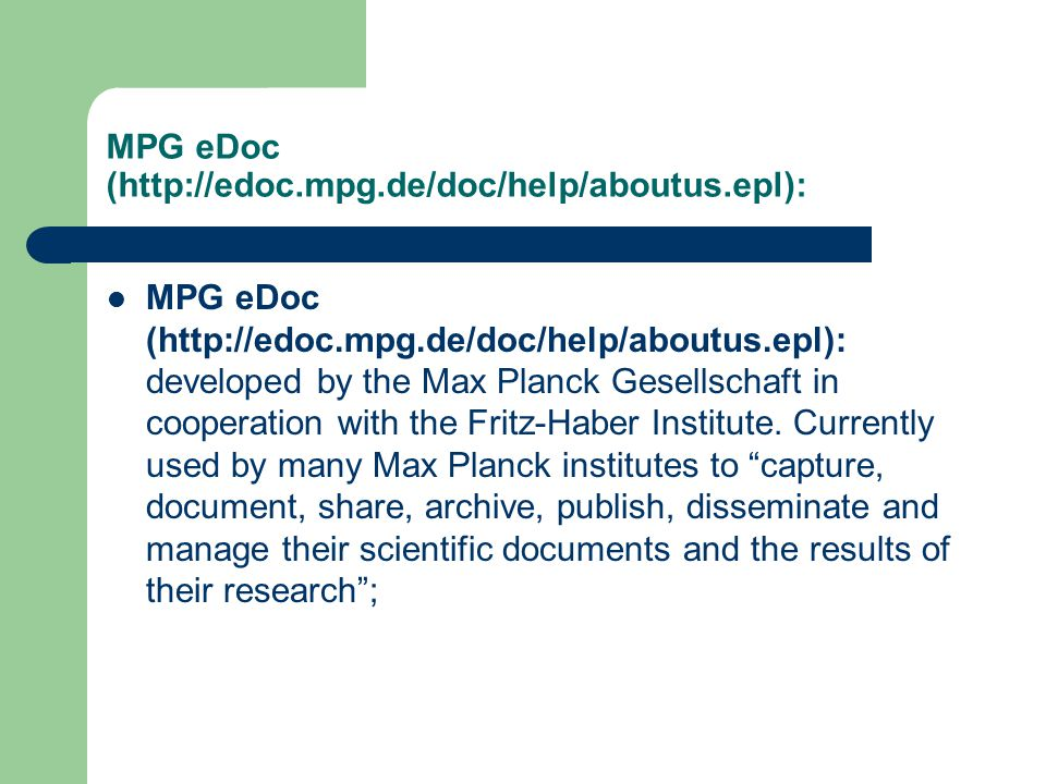 MPG eDoc (http://edoc.mpg.de/doc/help/aboutus.epl): MPG eDoc (http://edoc.mpg.de/doc/help/aboutus.epl): developed by the Max Planck Gesellschaft in co
