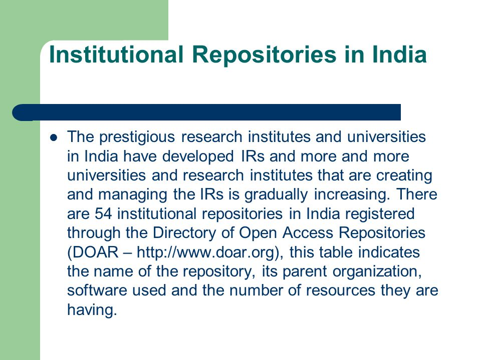 Institutional Repositories in India The prestigious research institutes and universities in India have developed IRs and more and more universities an
