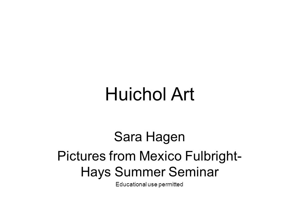 Huichol Art Sara Hagen Pictures from Mexico Fulbright- Hays Summer Seminar Educational use permitted