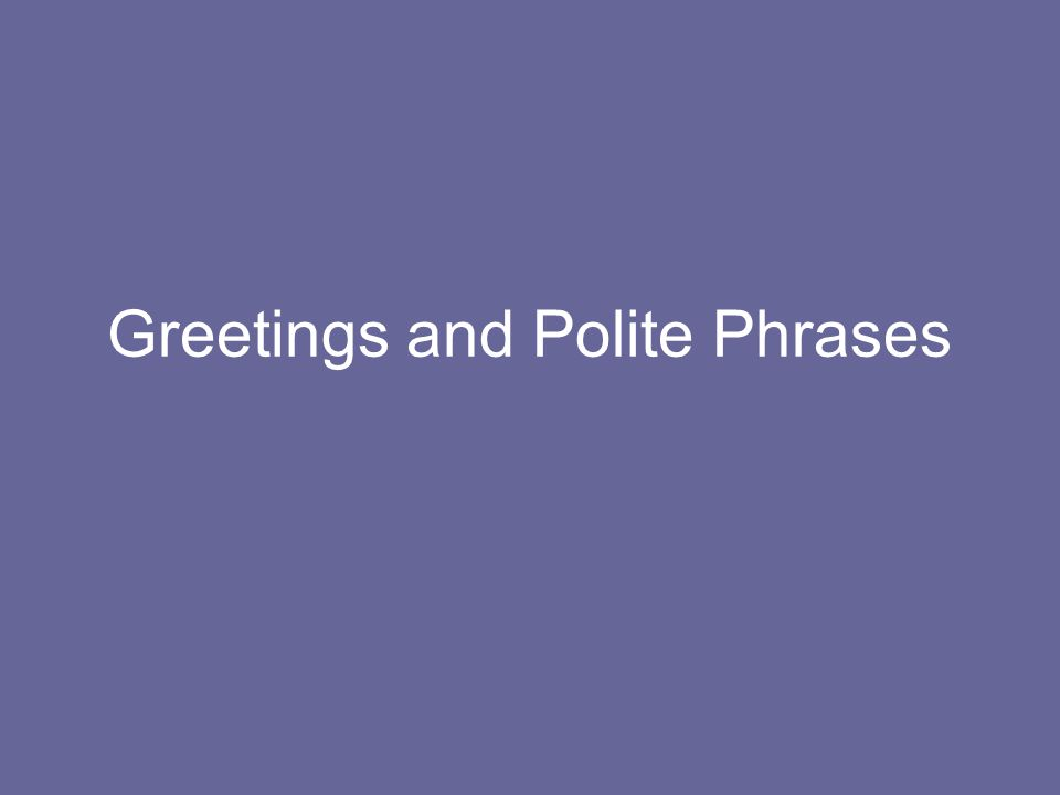 Greetings and Polite Phrases
