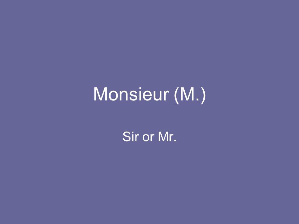 Monsieur (M.) Sir or Mr.