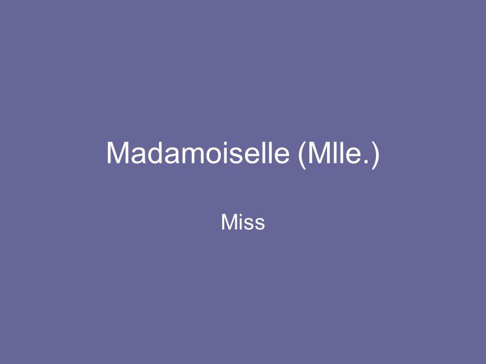 Madamoiselle (Mlle.) Miss