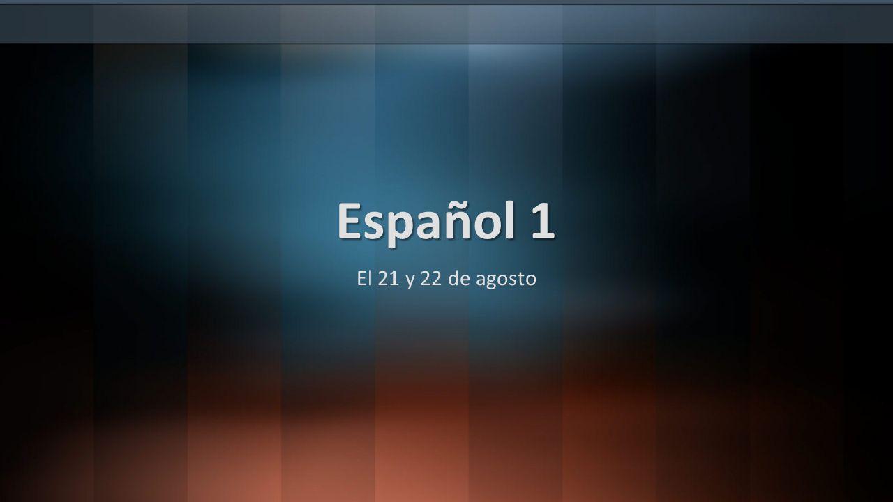Español 1 El 21 y 22 de agosto