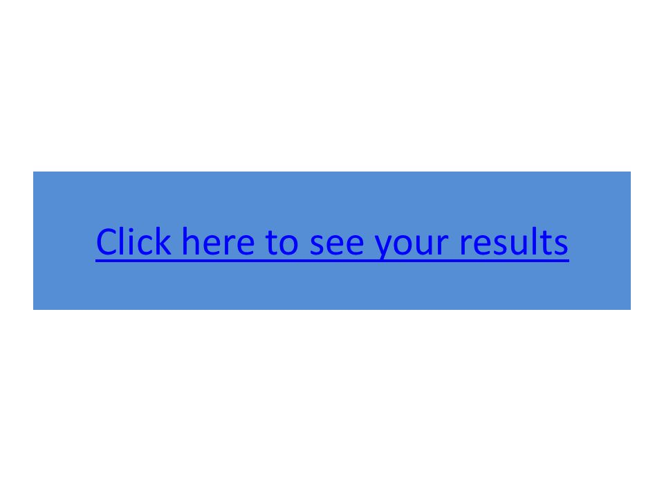Click here to see your results