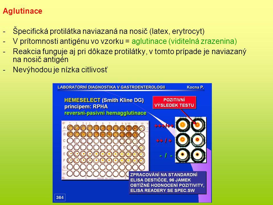Aglutinace -Špecifická protilátka naviazaná na nosič (latex, erytrocyt) -V prítomnosti antigénu vo vzorku = aglutinace (viditelná zrazenina) -Reakcia funguje aj pri dôkaze protilátky, v tomto prípade je naviazaný na nosič antigén -Nevýhodou je nízka citlivosť
