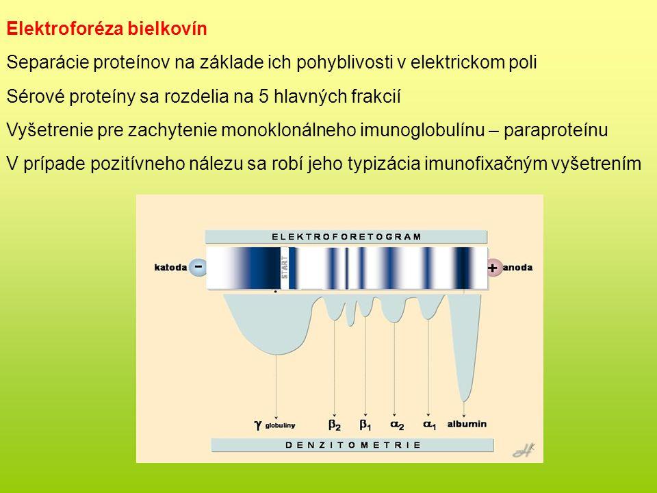 Elektroforéza bielkovín Separácie proteínov na základe ich pohyblivosti v elektrickom poli Sérové proteíny sa rozdelia na 5 hlavných frakcií Vyšetrenie pre zachytenie monoklonálneho imunoglobulínu – paraproteínu V prípade pozitívneho nálezu sa robí jeho typizácia imunofixačným vyšetrením
