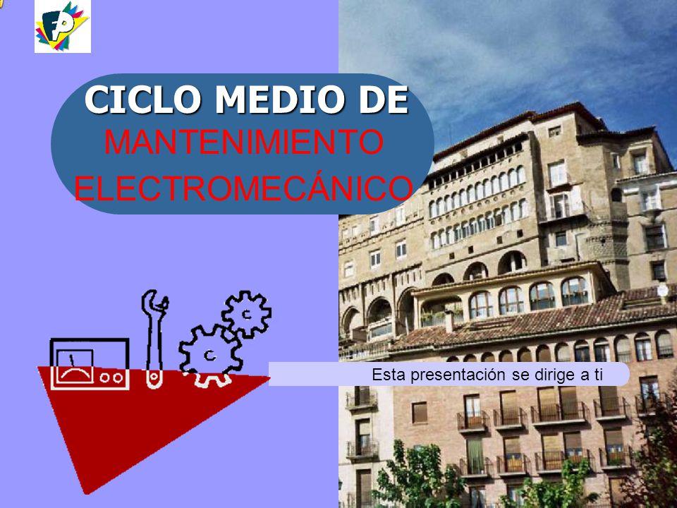 MANTENIMIENTO ELECTROMECÁNICO CICLO MEDIO DE Esta presentación se dirige a ti