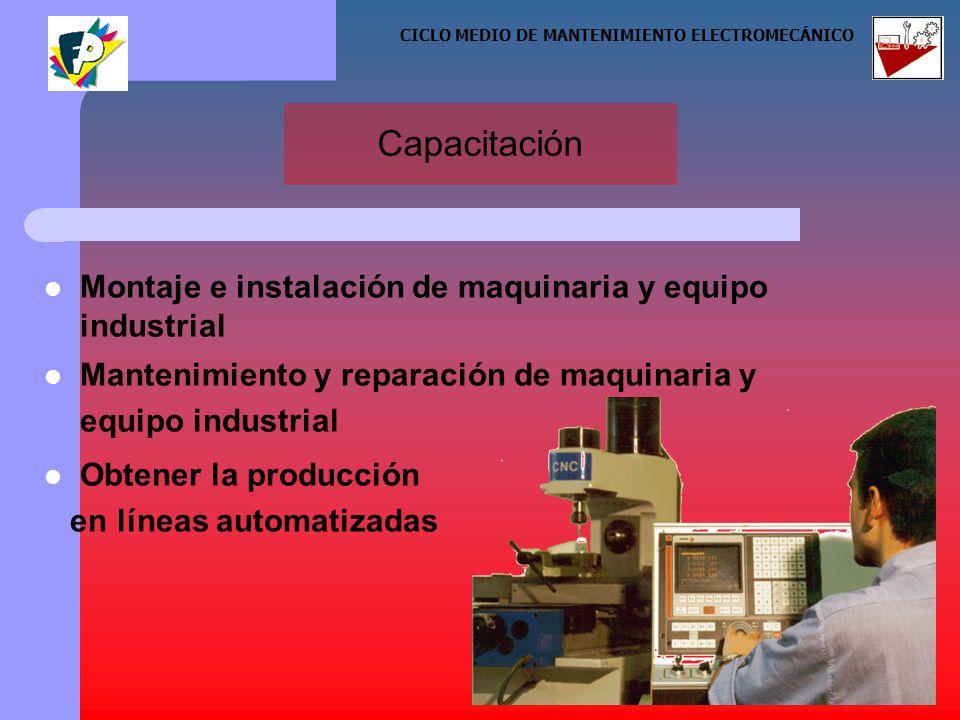 Capacitación Montaje e instalación de maquinaria y equipo industrial Mantenimiento y reparación de maquinaria y equipo industrial Obtener la producción en líneas automatizadas CICLO MEDIO DE MANTENIMIENTO ELECTROMECÁNICO SE TE PREPARARA PARA: