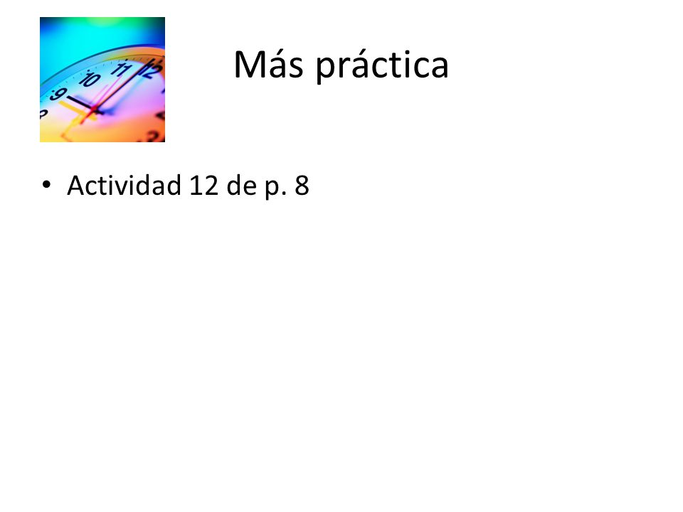 Más práctica Actividad 12 de p. 8