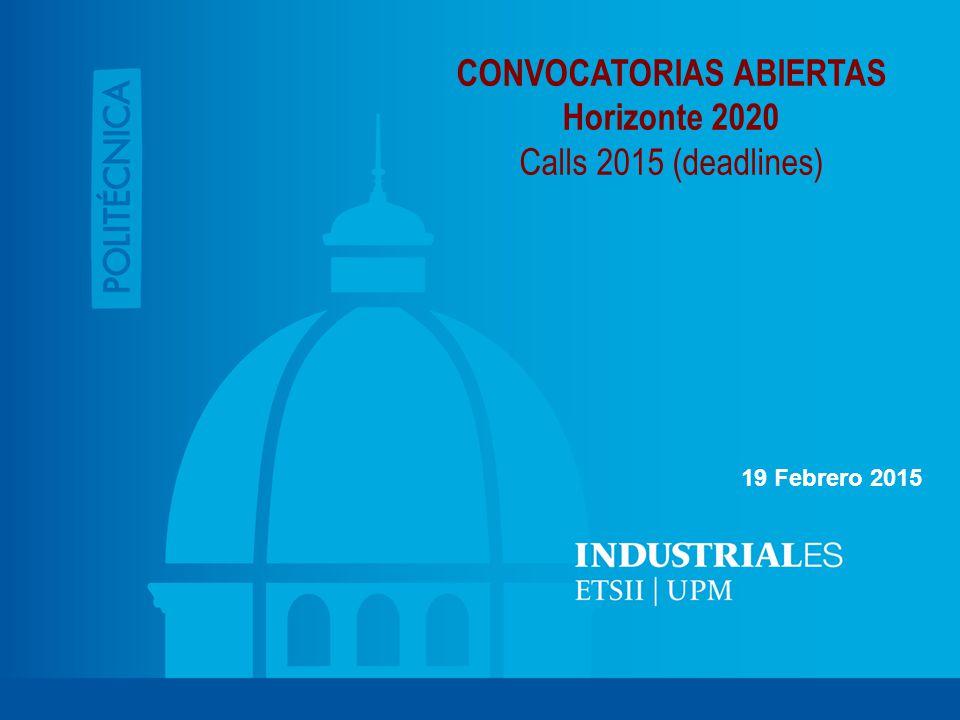 CONVOCATORIAS ABIERTAS Horizonte 2020 Calls 2015 (deadlines) 19 Febrero 2015