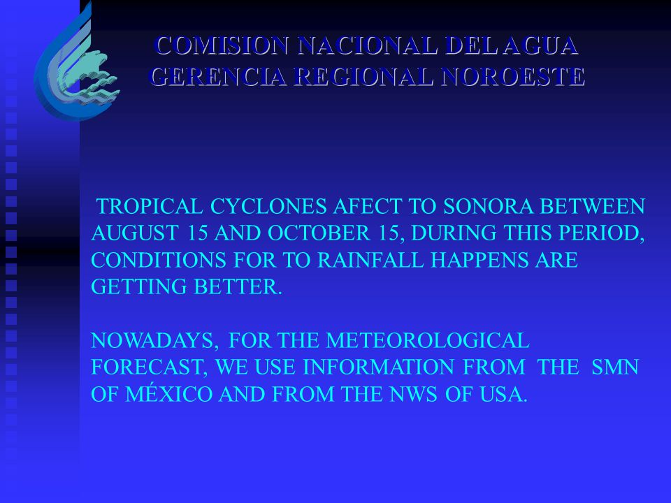 COMISION NACIONAL DEL AGUA GERENCIA REGIONAL NOROESTE TROPICAL CYCLONES AFECT TO SONORA BETWEEN AUGUST 15 AND OCTOBER 15, DURING THIS PERIOD, CONDITIO