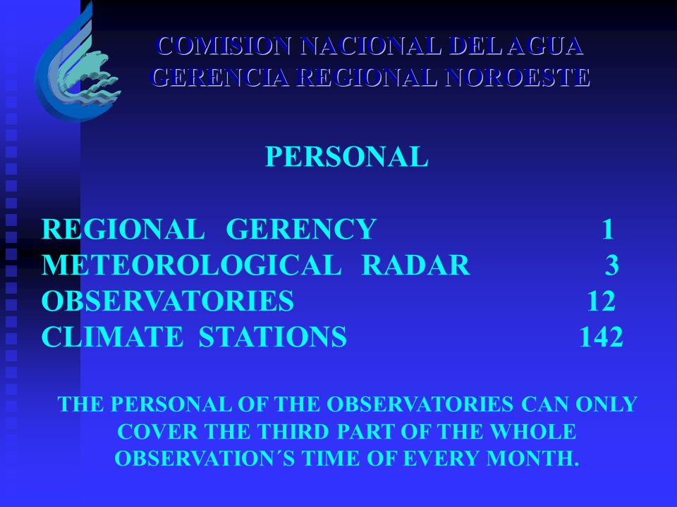 PERSONAL REGIONAL GERENCY 1 METEOROLOGICAL RADAR 3 OBSERVATORIES 12 CLIMATE STATIONS 142 THE PERSONAL OF THE OBSERVATORIES CAN ONLY COVER THE THIRD PA
