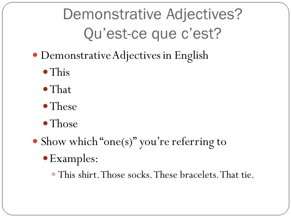 In French….Demonstrative Adjectives are TRUE adjectives.