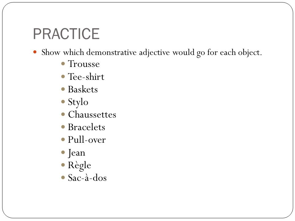PRACTICE Show which demonstrative adjective would go for each object.