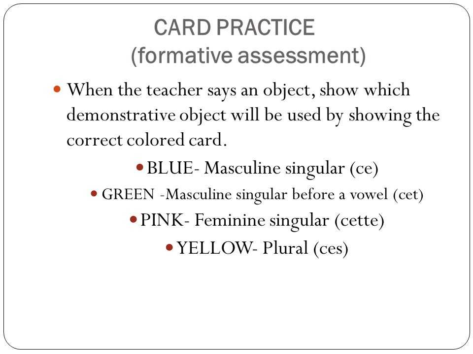 CARD PRACTICE (formative assessment) When the teacher says an object, show which demonstrative object will be used by showing the correct colored card.