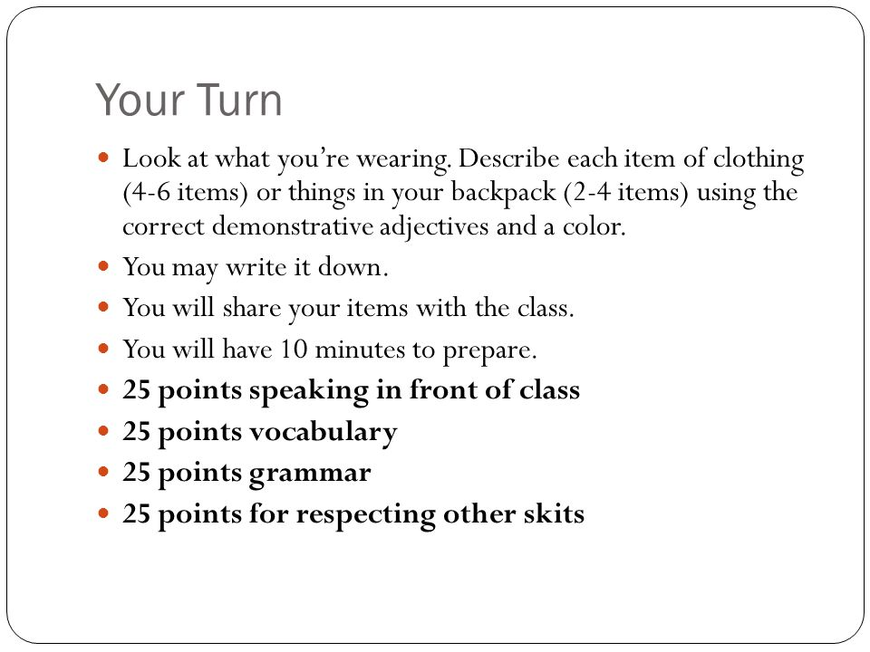 Your Turn Look at what you're wearing. Describe each item of clothing (4-6 items) or things in your backpack (2-4 items) using the correct demonstrati