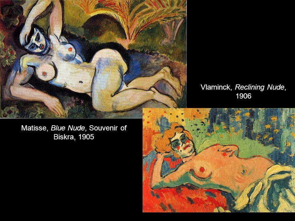 Matisse, Blue Nude, Souvenir of Biskra, 1905 Vlaminck, Reclining Nude, 1906