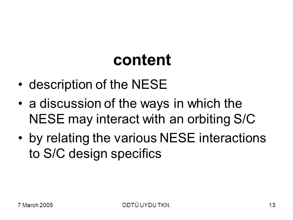 7 March 2005ODTÜ UYDU TKN.13 content description of the NESE a discussion of the ways in which the NESE may interact with an orbiting S/C by relating the various NESE interactions to S/C design specifics