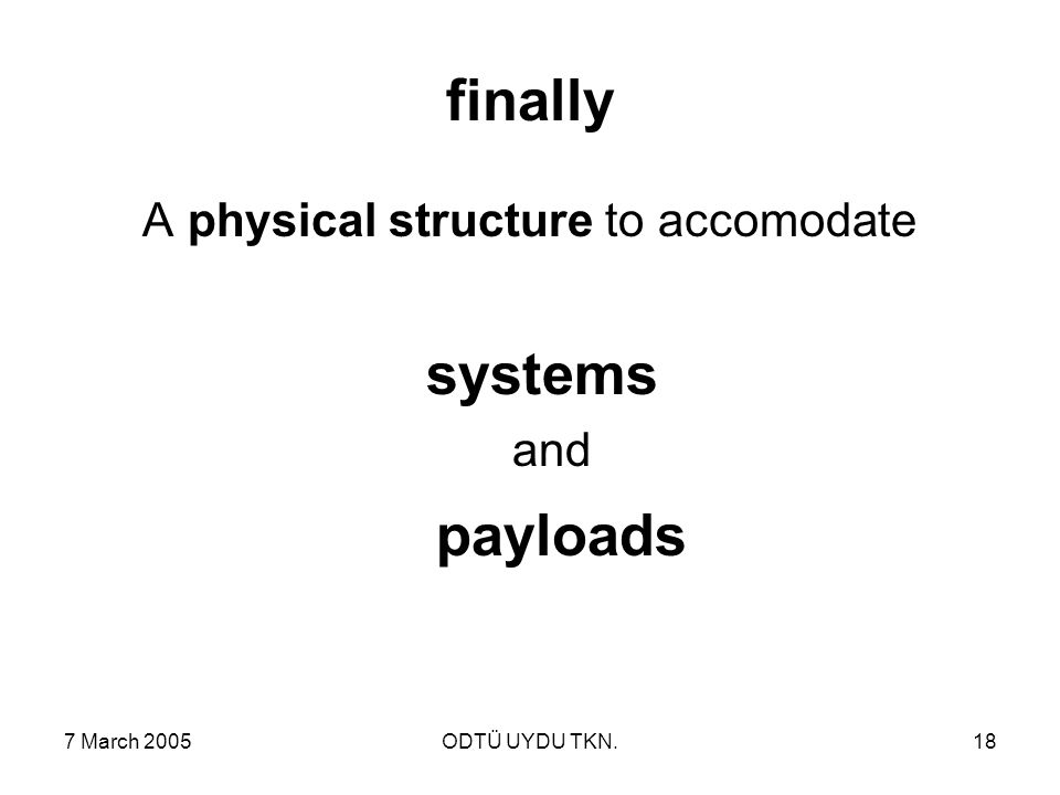 7 March 2005ODTÜ UYDU TKN.18 finally A physical structure to accomodate systems and payloads
