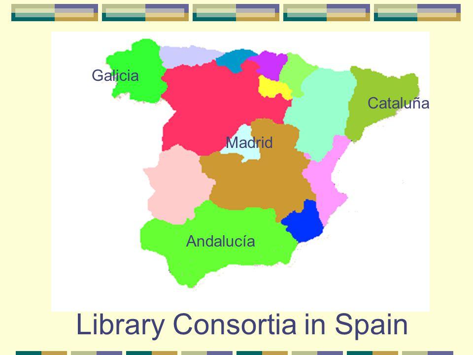 Cataluña Madrid Galicia Andalucía Library Consortia in Spain