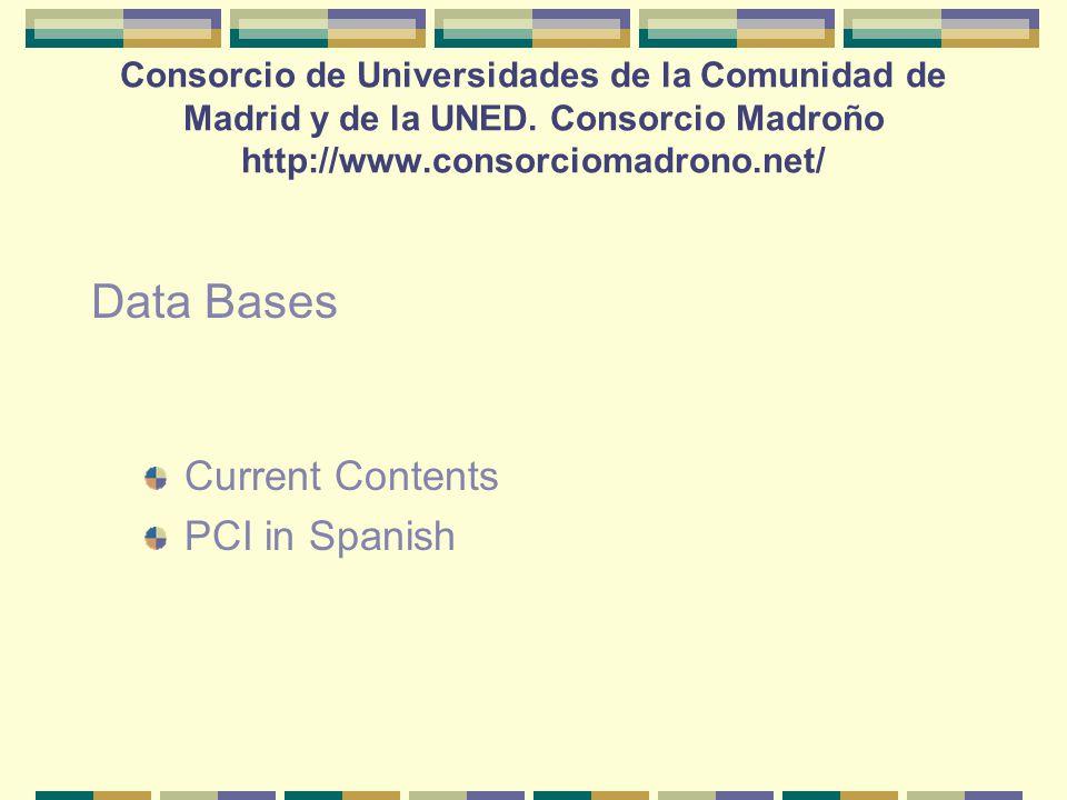 Current Contents PCI in Spanish Data Bases Consorcio de Universidades de la Comunidad de Madrid y de la UNED.