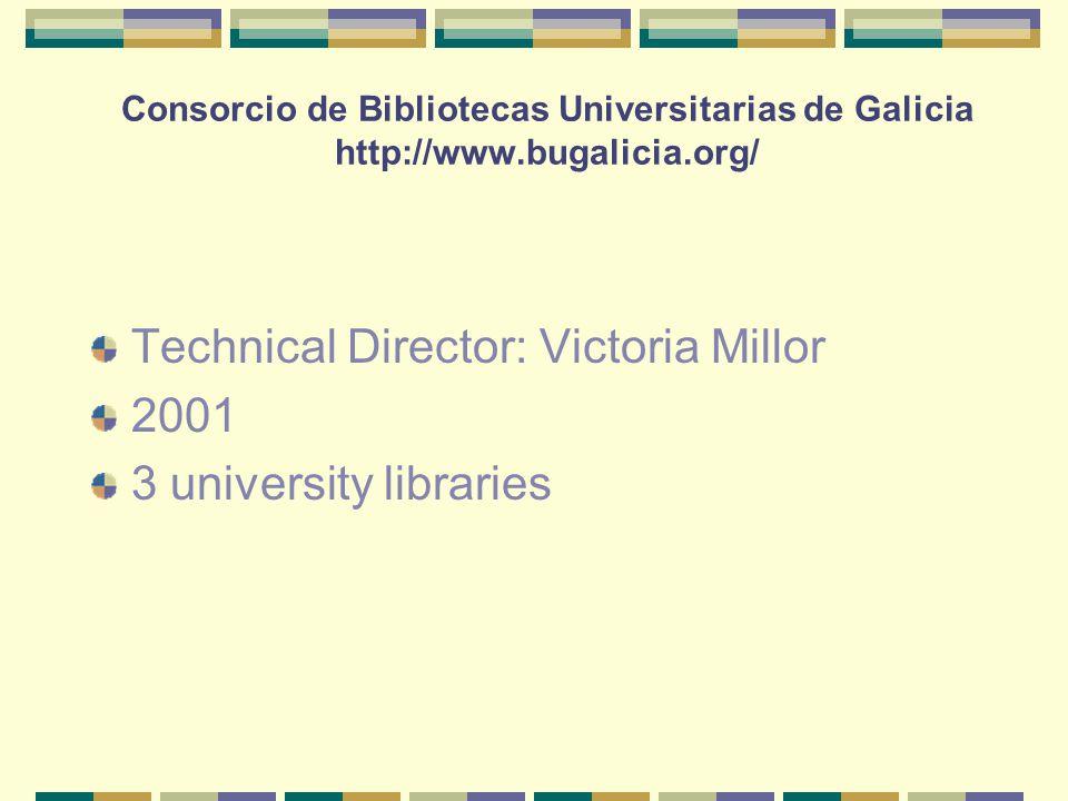 Consorcio de Bibliotecas Universitarias de Galicia http://www.bugalicia.org/ Technical Director: Victoria Millor 2001 3 university libraries