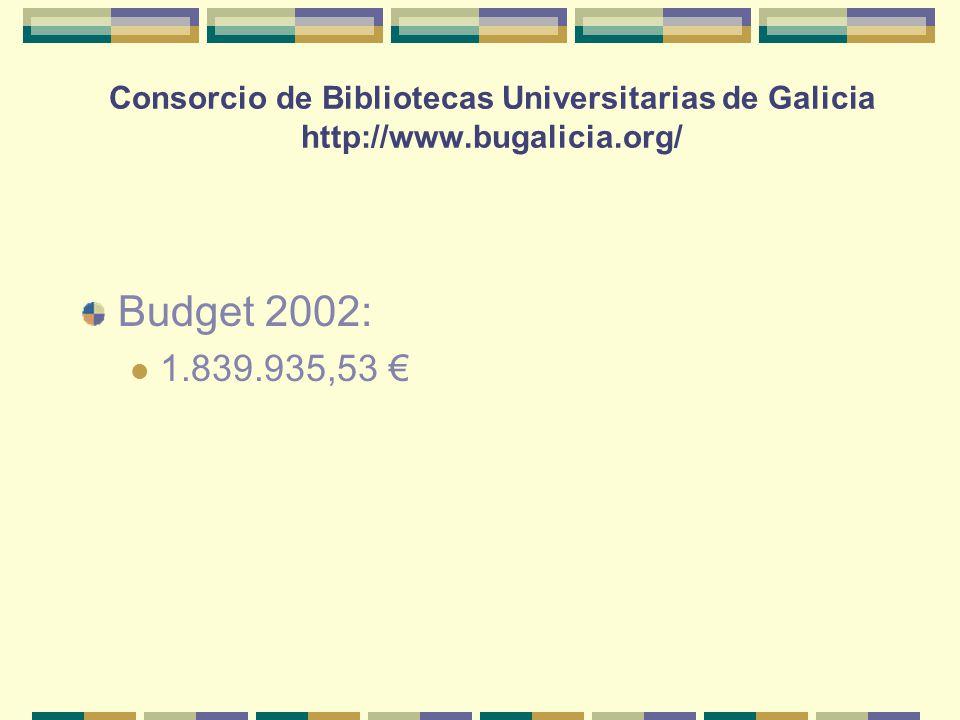 Consorcio de Bibliotecas Universitarias de Galicia http://www.bugalicia.org/ Budget 2002: 1.839.935,53 €