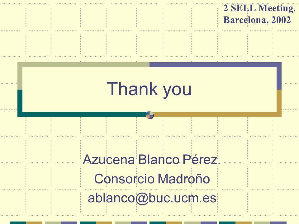 Thank you Azucena Blanco Pérez. Consorcio Madroño ablanco@buc.ucm.es 2 SELL Meeting.