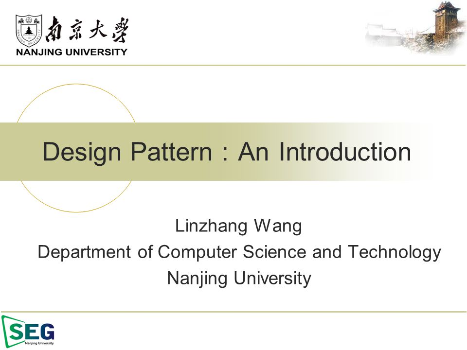 Linzhang Wang Department of Computer Science and Technology Nanjing University Design Pattern : An Introduction