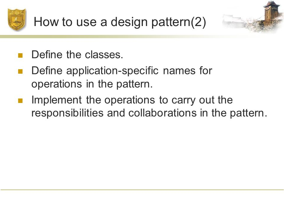 How to use a design pattern(2) Define the classes.