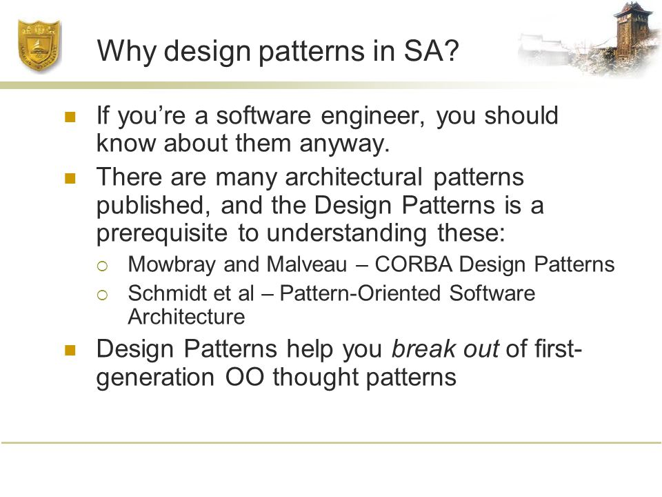 Why design patterns in SA. If you're a software engineer, you should know about them anyway.