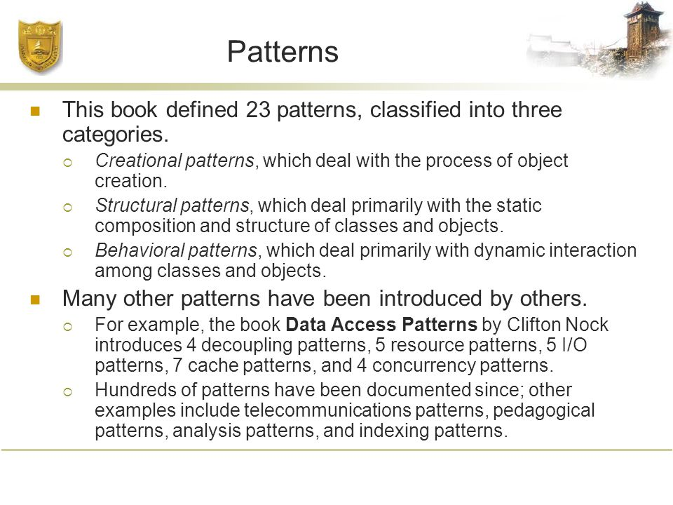 Patterns This book defined 23 patterns, classified into three categories.