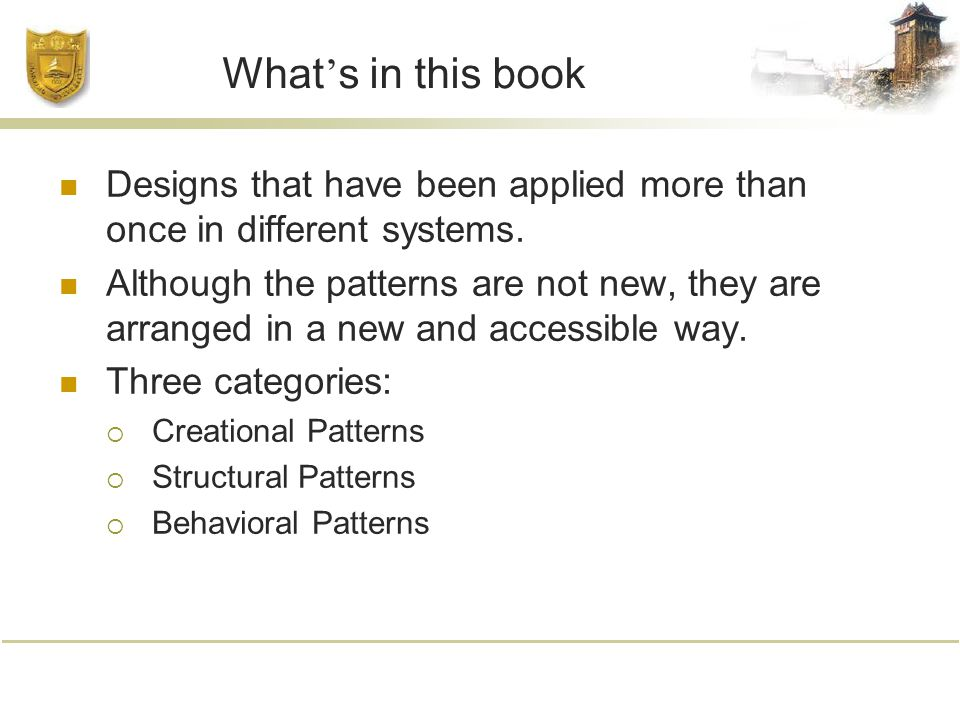 What ' s in this book Designs that have been applied more than once in different systems.