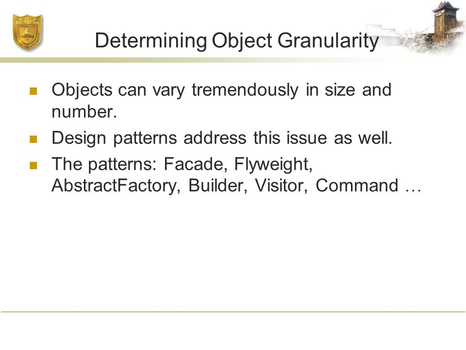 Determining Object Granularity Objects can vary tremendously in size and number.