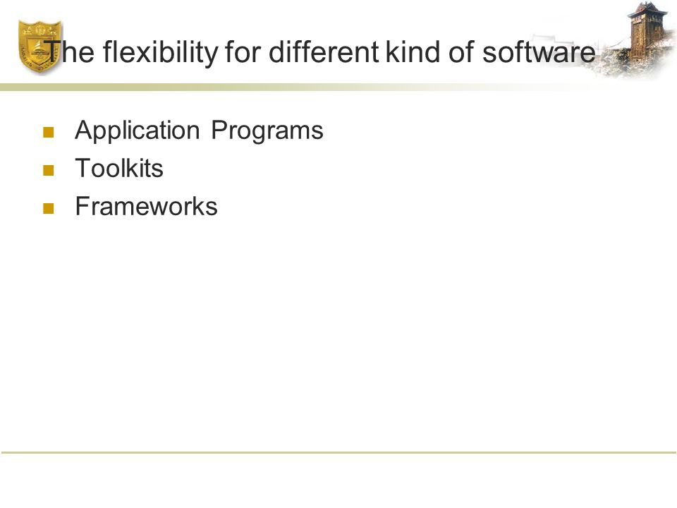 The flexibility for different kind of software Application Programs Toolkits Frameworks