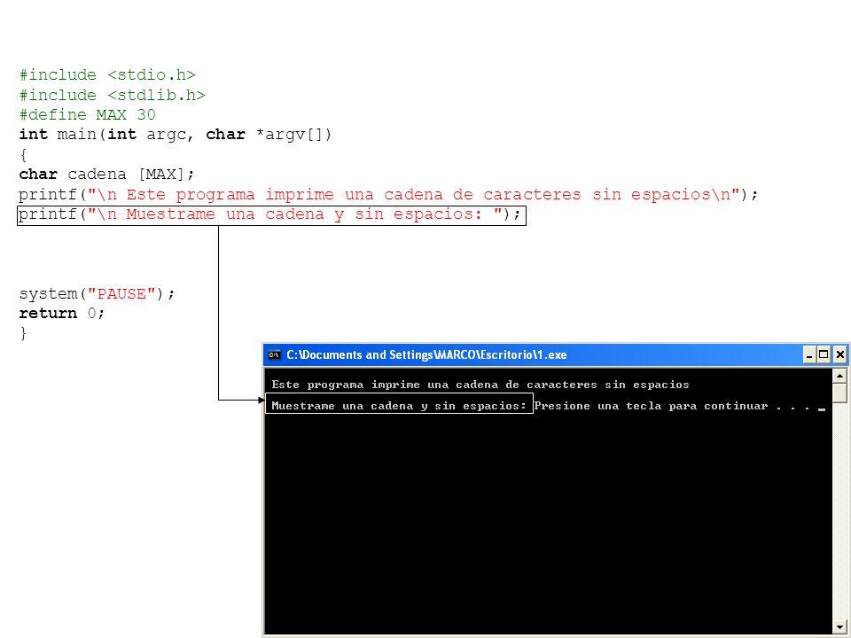 #include #define MAX 30 int main(int argc, char *argv[]) { char cadena [MAX]; printf( \n Este programa imprime una cadena de caracteres sin espacios\n ); printf( \n Muestrame una cadena y sin espacios: ); system( PAUSE ); return 0; }
