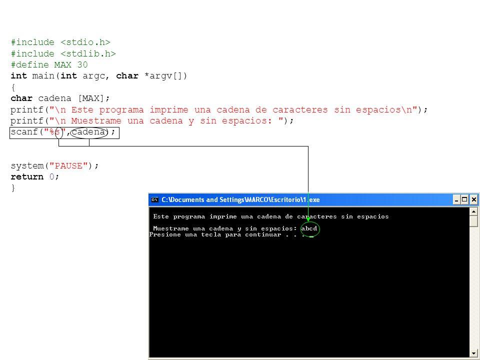 #include #define MAX 30 int main(int argc, char *argv[]) { char cadena [MAX]; printf( \n Este programa imprime una cadena de caracteres sin espacios\n ); printf( \n Muestrame una cadena y sin espacios: ); scanf( %s ,cadena); system( PAUSE ); return 0; }