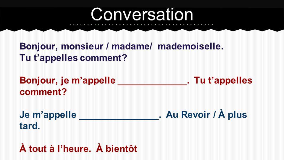 Bonjour, monsieur / madame/ mademoiselle. Tu t'appelles comment.