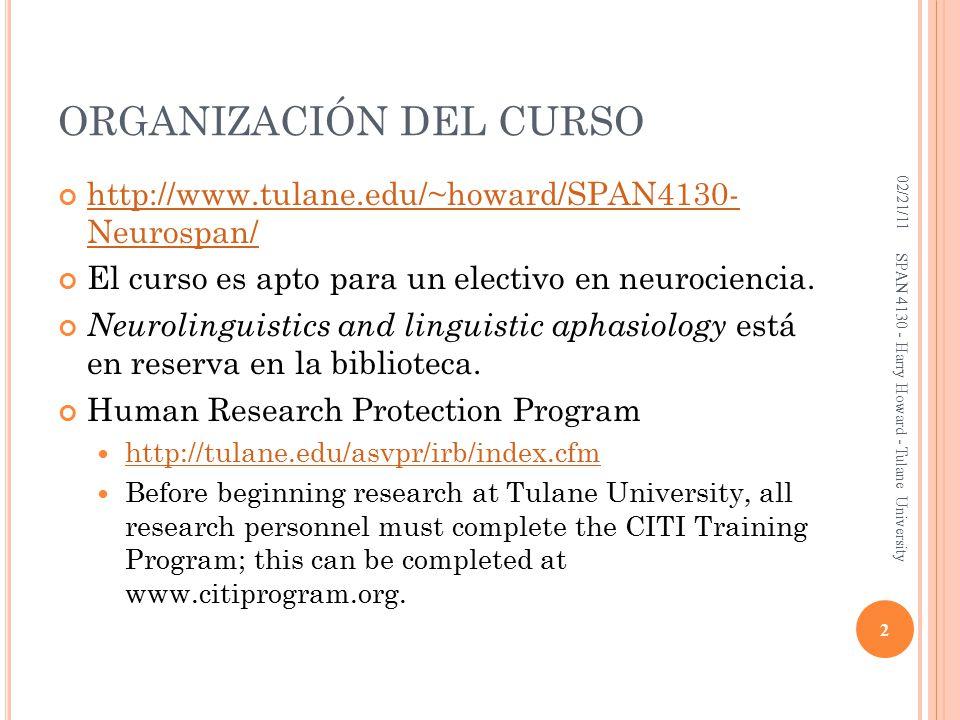 ORGANIZACIÓN DEL CURSO http://www.tulane.edu/~howard/SPAN4130- Neurospan/ El curso es apto para un electivo en neurociencia.