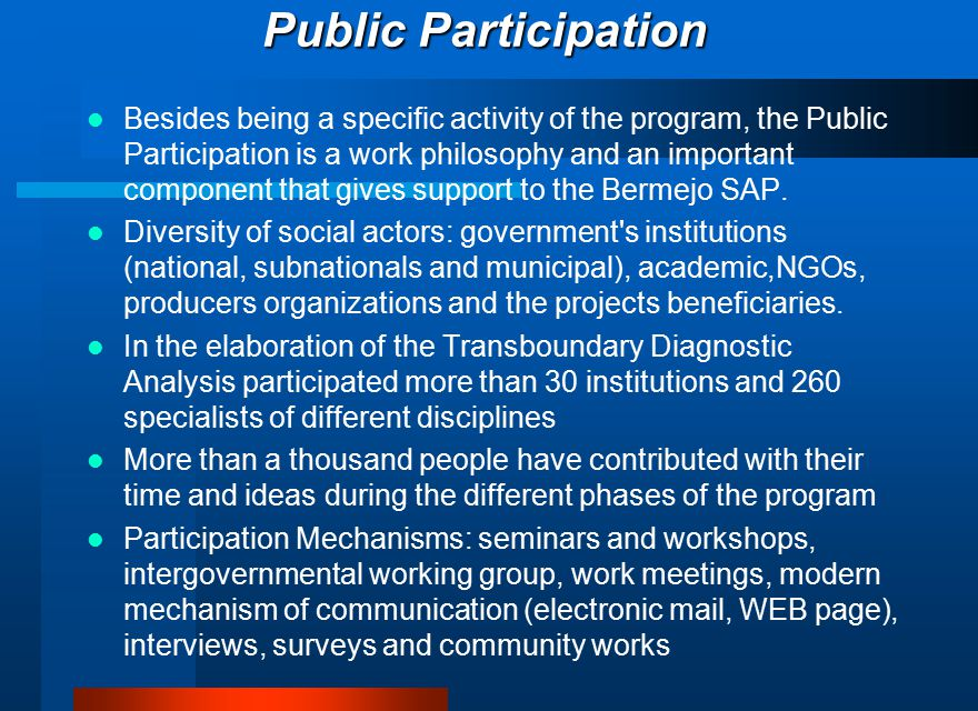 Public Participation Besides being a specific activity of the program, the Public Participation is a work philosophy and an important component that gives support to the Bermejo SAP.